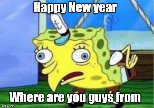 I myself live in Illinois |  Happy New year; Where are you guys from | image tagged in memes,mocking spongebob | made w/ Imgflip meme maker