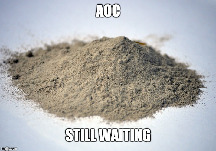 AOC STILL WAITING | image tagged in pile of dust | made w/ Imgflip meme maker