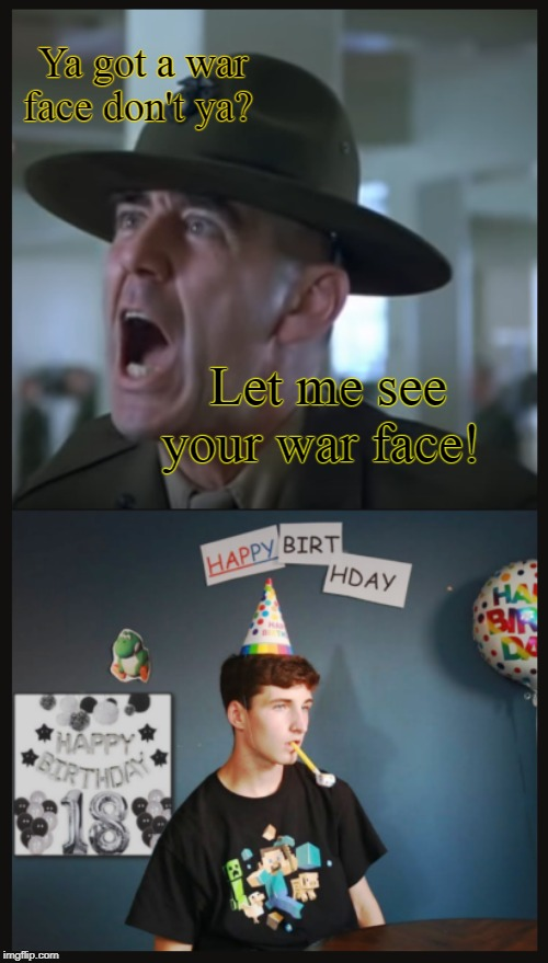 War Face |  Ya got a war face don't ya? Let me see your war face! | image tagged in vietnam,war,happy birthday | made w/ Imgflip meme maker