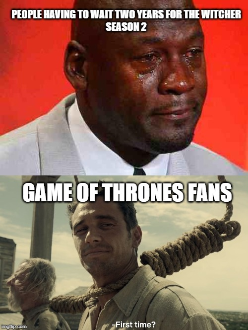 GAME OF THRONES FANS PEOPLE HAVING TO WAIT TWO YEARS FOR THE WITCHER SEASON 2 | image tagged in crying michael jordan,first time | made w/ Imgflip meme maker