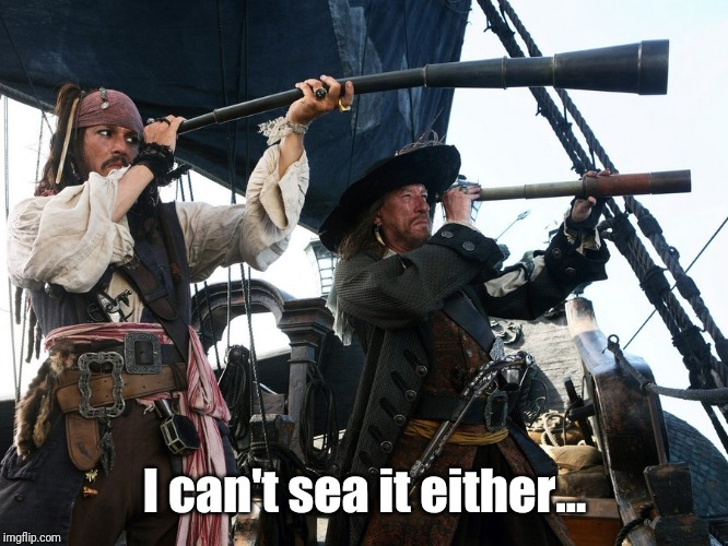 POTC Spyglass | I can't sea it either... | image tagged in potc spyglass | made w/ Imgflip meme maker
