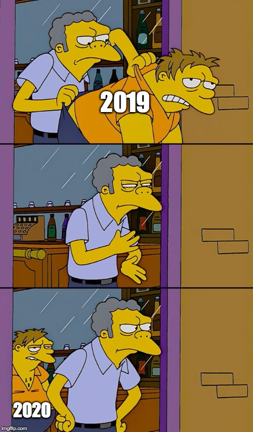 Moe throws Barney | 2019 2020 | image tagged in moe throws barney,memes,happy new year,2020,we'll see | made w/ Imgflip meme maker