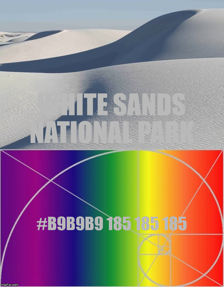 White Sands national park with a matching font derived from the Golden Ratio.  Center of Golden Spiral x3 or #B9B9B9 185 185 185 |  WHITE SANDS NATIONAL PARK; #B9B9B9 185 185 185 | image tagged in the golden ratio,colors,white sands,math,geometry,nature | made w/ Imgflip meme maker