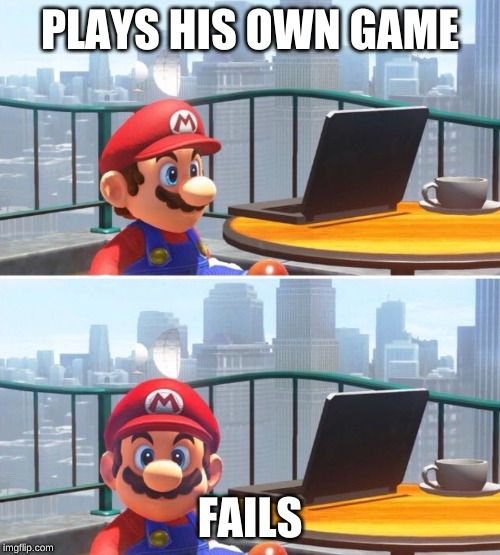 Mario looks at computer |  PLAYS HIS OWN GAME; FAILS | image tagged in mario looks at computer | made w/ Imgflip meme maker