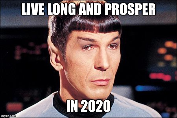 Condescending Spock |  LIVE LONG AND PROSPER; IN 2020 | image tagged in condescending spock | made w/ Imgflip meme maker