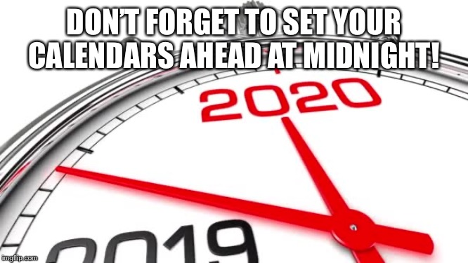 Happy New Year! | DON'T FORGET TO SET YOUR CALENDARS AHEAD AT MIDNIGHT! | image tagged in happy new year,time change | made w/ Imgflip meme maker