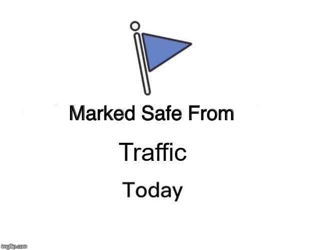 Marked Safe From Meme | Traffic | image tagged in memes,marked safe from | made w/ Imgflip meme maker