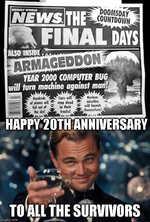 Y2K | HAPPY 20TH ANNIVERSARY TO ALL THE SURVIVORS | image tagged in memes,leonardo dicaprio cheers,y2k,anniversary,survivor,doomsday | made w/ Imgflip meme maker