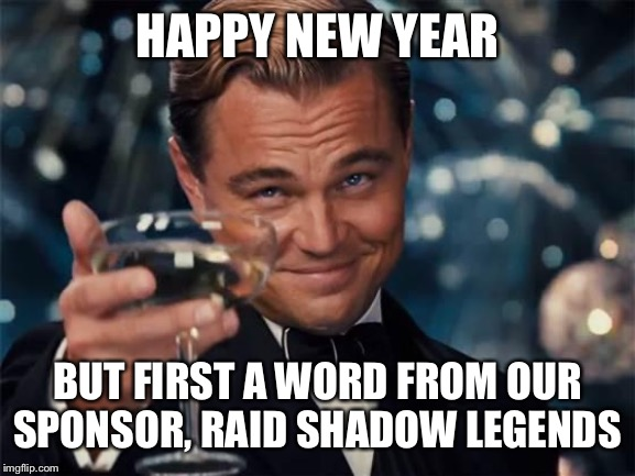 Raid Shadow Legends is a free... | HAPPY NEW YEAR BUT FIRST A WORD FROM OUR SPONSOR, RAID SHADOW LEGENDS | image tagged in wolf of wall street,new year,yeet | made w/ Imgflip meme maker