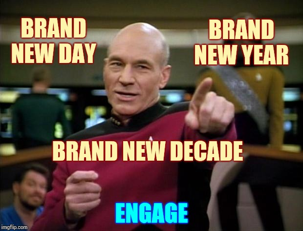 Make The Future Great Again! |  BRAND NEW DAY; BRAND NEW YEAR; BRAND NEW DECADE; ENGAGE | image tagged in picard,new year,2020,the future is now old man,the future,back to the future | made w/ Imgflip meme maker