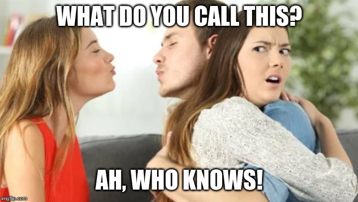 Kiss 3 People | WHAT DO YOU CALL THIS? AH, WHO KNOWS! | image tagged in kiss 3 people | made w/ Imgflip meme maker