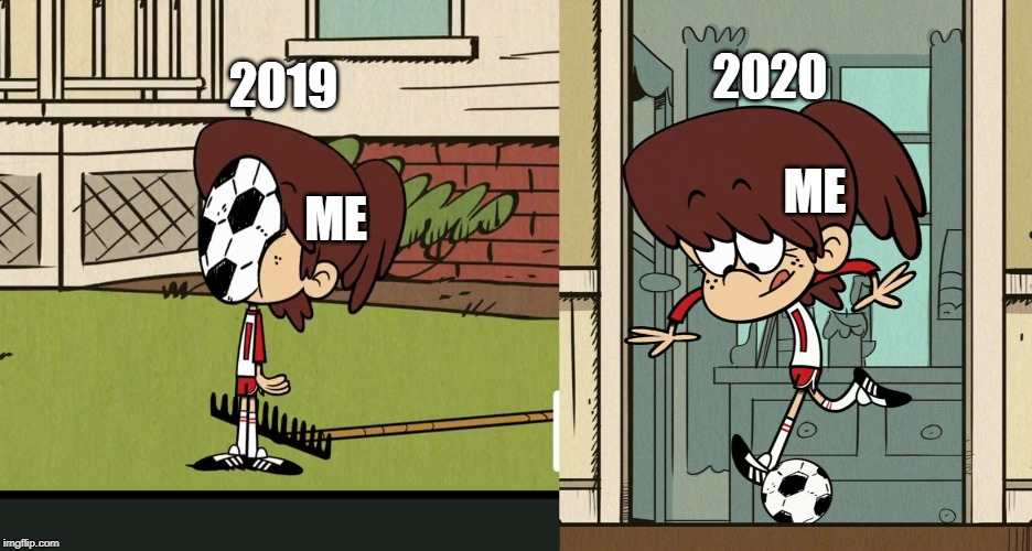 Lynn Loud in 2019 vs 2020 |  2020; 2019; ME; ME | image tagged in the loud house,nickelodeon,happy new year,2019,2020,getting hit in the face by a soccer ball | made w/ Imgflip meme maker