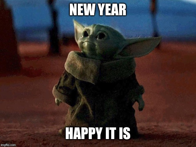 Baby Yoda |  NEW YEAR; HAPPY IT IS | image tagged in baby yoda | made w/ Imgflip meme maker