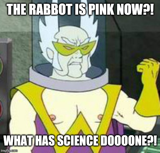 Dr weird | THE RABBOT IS PINK NOW?! WHAT HAS SCIENCE DOOOONE?! | image tagged in dr weird | made w/ Imgflip meme maker