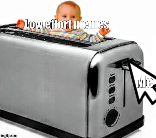 Sample Text | Low effort memes Me | image tagged in baby,toaster | made w/ Imgflip meme maker