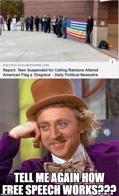TELL ME AGAIN HOW FREE SPEECH WORKS??? | image tagged in memes,creepy condescending wonka | made w/ Imgflip meme maker