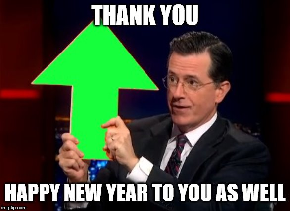 upvotes | THANK YOU HAPPY NEW YEAR TO YOU AS WELL | image tagged in upvotes | made w/ Imgflip meme maker