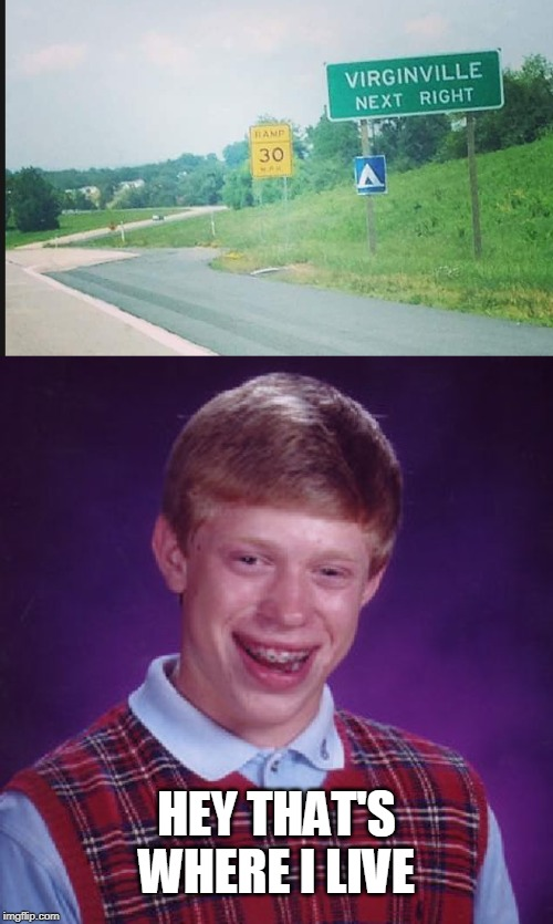 virginville |  HEY THAT'S WHERE I LIVE | image tagged in memes,bad luck brian,no nookie 4 u | made w/ Imgflip meme maker