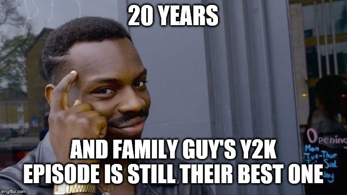 Roll Safe Think About It Meme | 20 YEARS AND FAMILY GUY'S Y2K EPISODE IS STILL THEIR BEST ONE | image tagged in memes,roll safe think about it | made w/ Imgflip meme maker