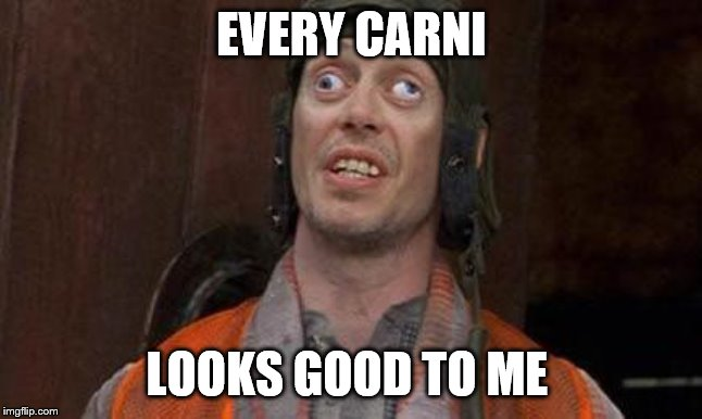 Looks Good To Me | EVERY CARNI LOOKS GOOD TO ME | image tagged in looks good to me | made w/ Imgflip meme maker