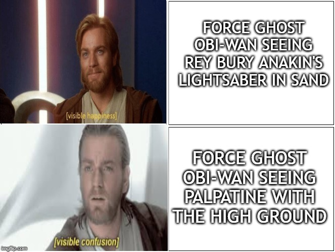 Oh Obi-Wan |  FORCE GHOST OBI-WAN SEEING REY BURY ANAKIN'S LIGHTSABER IN SAND; FORCE GHOST OBI-WAN SEEING PALPATINE WITH THE HIGH GROUND | image tagged in obi wan kenobi,star wars,meme | made w/ Imgflip meme maker