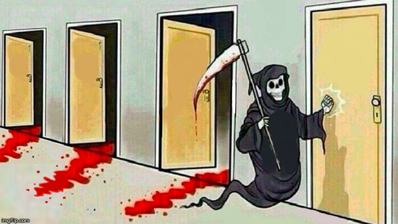 death knocking at the door | image tagged in death knocking at the door | made w/ Imgflip meme maker