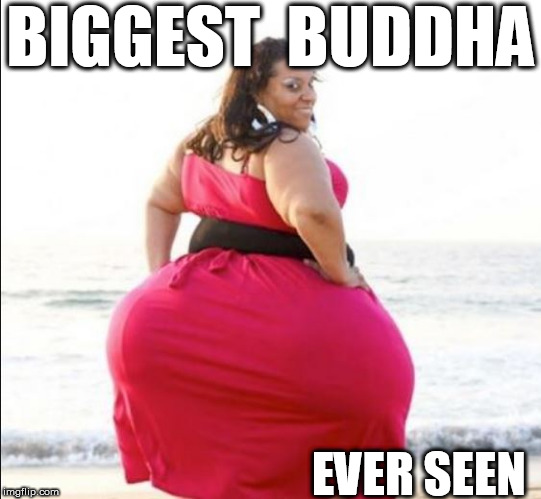 BIGGEST  BUDDHA EVER SEEN | made w/ Imgflip meme maker
