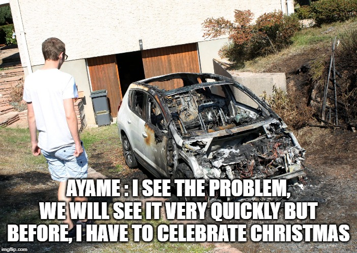 AYAME : I SEE THE PROBLEM, WE WILL SEE IT VERY QUICKLY BUT BEFORE, I HAVE TO CELEBRATE CHRISTMAS | made w/ Imgflip meme maker