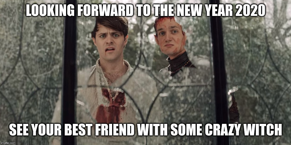 LOOKING FORWARD TO THE NEW YEAR 2020 SEE YOUR BEST FRIEND WITH SOME CRAZY WITCH | image tagged in dandelion window | made w/ Imgflip meme maker