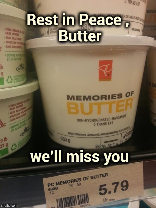 Taken from us too soon |  Rest in Peace ,  Butter; we'll miss you | image tagged in exotic butters,i am the one who knocks,return,naked toast,your country needs you,purpose | made w/ Imgflip meme maker