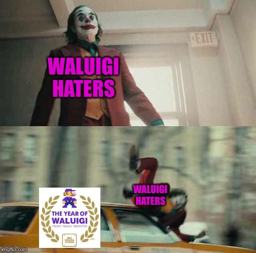 Waluigi Haters are Clowns |  WALUIGI HATERS; WALUIGI HATERS | image tagged in joker,memes,funny,waluigi,super smash bros,nintendo | made w/ Imgflip meme maker