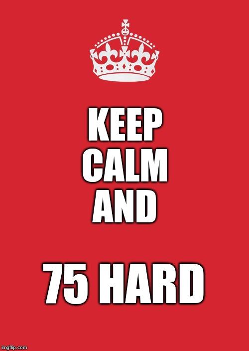 Keep Calm and 75 Hard