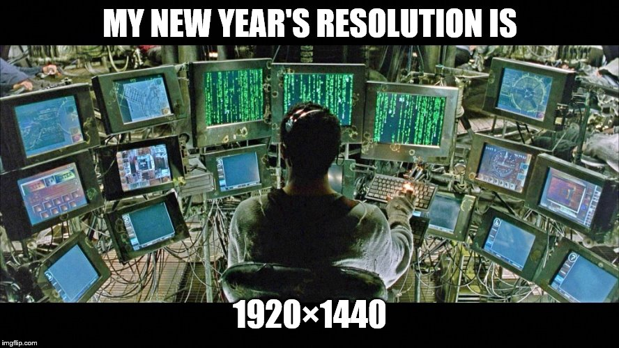 MY NEW YEAR'S RESOLUTION IS; 1920×1440 | image tagged in matrix monitors | made w/ Imgflip meme maker