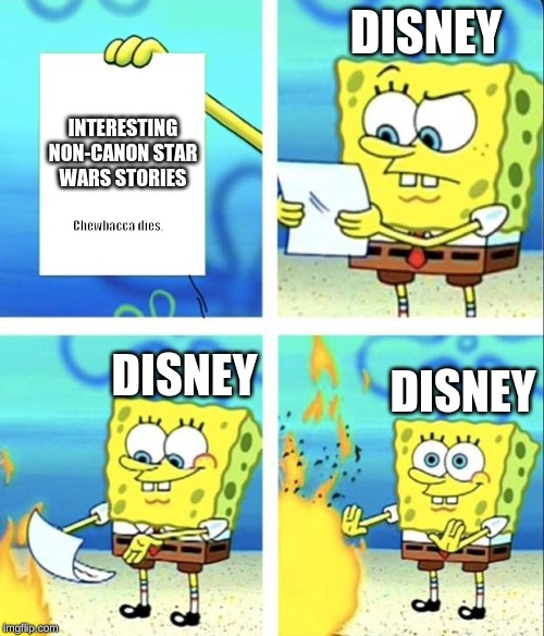 Spongebob yeet | DISNEY INTERESTING NON-CANON STAR WARS STORIES Chewbacca dies. DISNEY DISNEY | image tagged in spongebob yeet | made w/ Imgflip meme maker