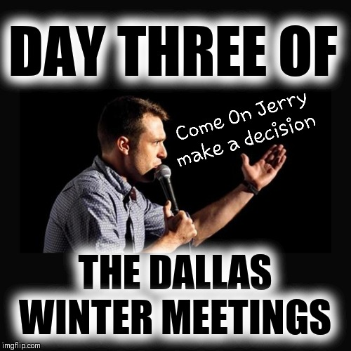 Is he in or out Jerry |  DAY THREE OF; THE DALLAS WINTER MEETINGS | image tagged in nfl football,nfl memes,dallas cowboys,jerry jones,jason garrett,urban meyer | made w/ Imgflip meme maker