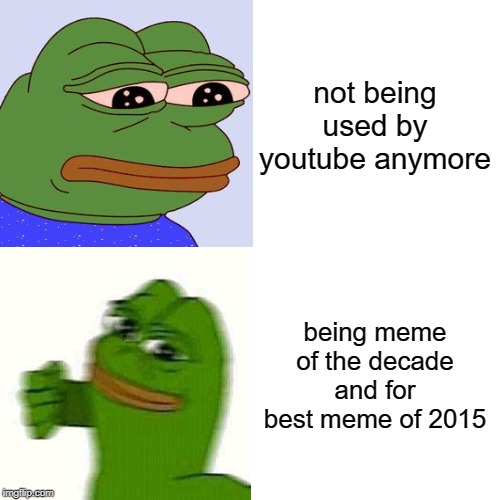 Pepe the Frog but he likes being meme of the decade |  not being used by youtube anymore; being meme of the decade and for best meme of 2015 | image tagged in pepe,pepe the frog | made w/ Imgflip meme maker
