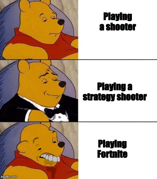 How I feel | Playing a shooter Playing a strategy shooter Playing Fortnite | image tagged in memes,funny memes,so true memes,video games | made w/ Imgflip meme maker