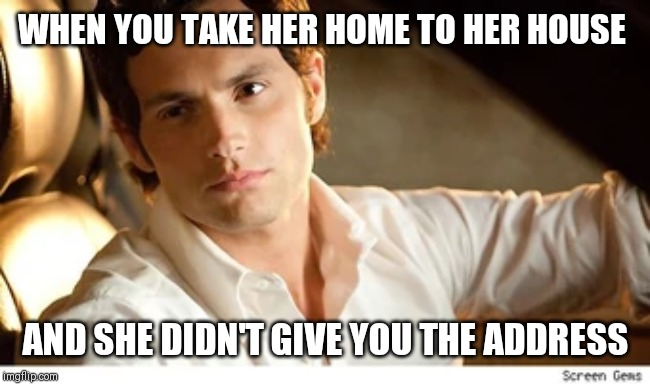 He Knows where you Live | WHEN YOU TAKE HER HOME TO HER HOUSE AND SHE DIDN'T GIVE YOU THE ADDRESS | image tagged in stalker,creepy guy,serial killer | made w/ Imgflip meme maker