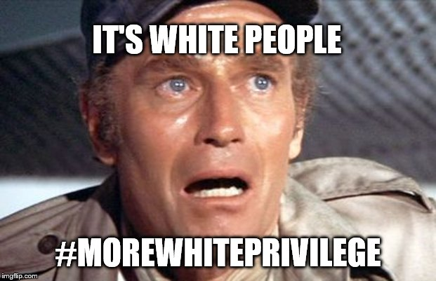 soylent green | IT'S WHITE PEOPLE #MOREWHITEPRIVILEGE | image tagged in soylent green | made w/ Imgflip meme maker