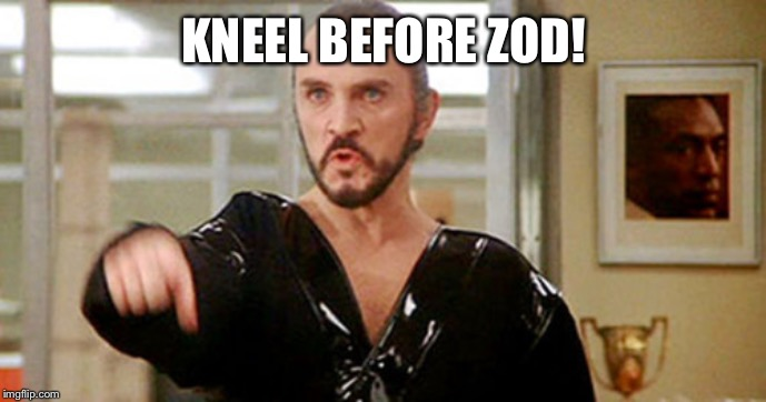General Zod | KNEEL BEFORE ZOD! | image tagged in general zod | made w/ Imgflip meme maker