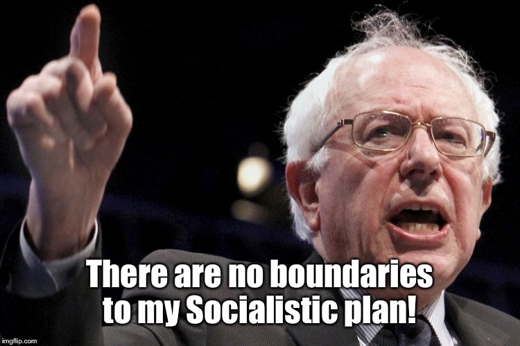 Bernie Sanders | There are no boundaries to my Socialistic plan! | image tagged in bernie sanders | made w/ Imgflip meme maker