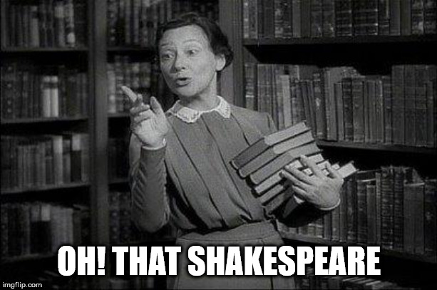Wealthy Librarian | OH! THAT SHAKESPEARE | image tagged in wealthy librarian | made w/ Imgflip meme maker