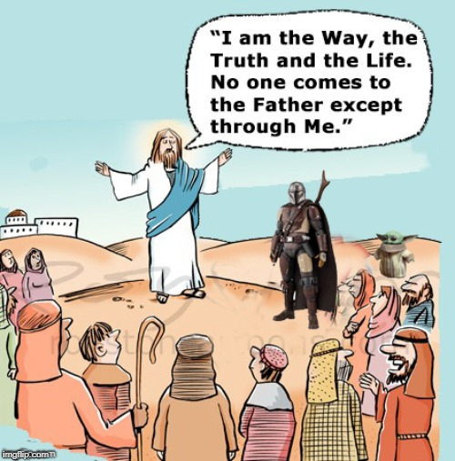 This is the Way | image tagged in jesus,mandalorian,the way,way truth life,star wars | made w/ Imgflip meme maker