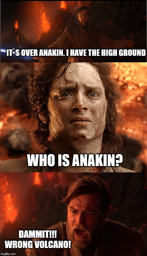 IT`S OVER ANAKIN. I HAVE THE HIGH GROUND; WHO IS ANAKIN? DAMMIT!!! WRONG VOLCANO! | image tagged in obi wan high ground,hobbit,obi wan kenobi,high ground | made w/ Imgflip meme maker