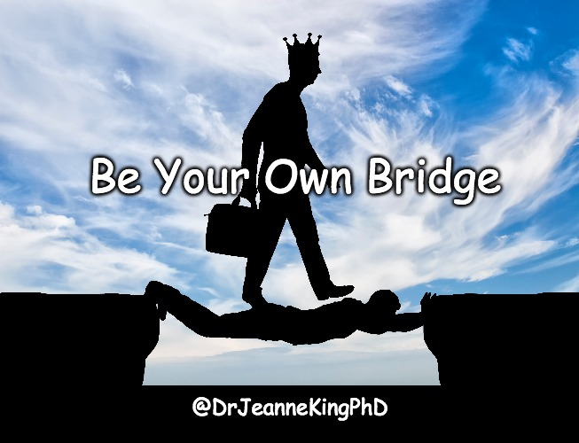 Narcissistic Abuse |  Be Your Own Bridge; @DrJeanneKingPhD | image tagged in narcissistic abuse,domestic abuse,domestic violence,narcissist | made w/ Imgflip meme maker