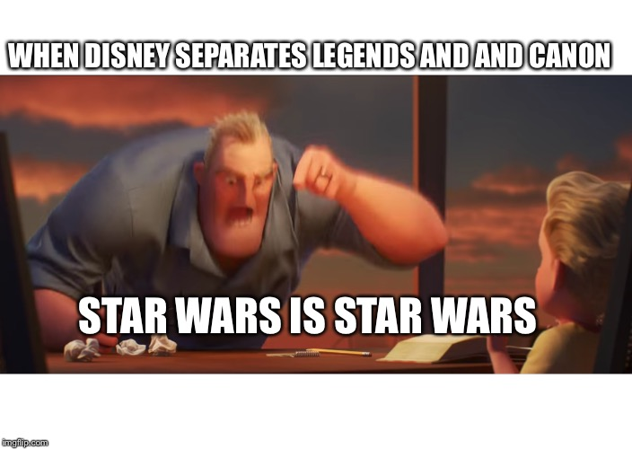 math is math | WHEN DISNEY SEPARATES LEGENDS AND AND CANON STAR WARS IS STAR WARS | image tagged in math is math | made w/ Imgflip meme maker