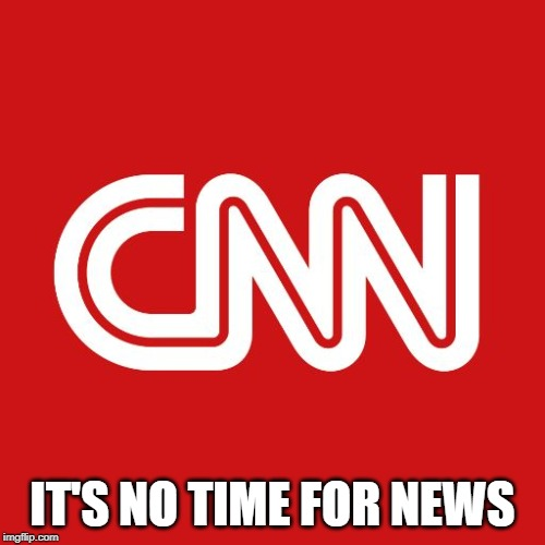 Cnn | IT'S NO TIME FOR NEWS | image tagged in cnn,joke,slogan | made w/ Imgflip meme maker