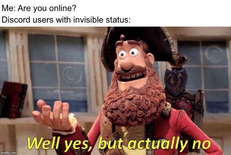 I am also guilty of this. | image tagged in discord,funny,joke,jokes,invisible status,pirate | made w/ Imgflip meme maker