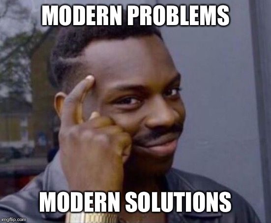 black guy pointing at head | MODERN PROBLEMS MODERN SOLUTIONS | image tagged in black guy pointing at head | made w/ Imgflip meme maker