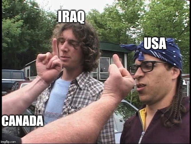 trailer park boys |  IRAQ; USA; CANADA | image tagged in trailer park boys | made w/ Imgflip meme maker